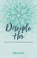Disciple Her: Using the Word, Work, & Wonder of God to Invest in Women Paperback
