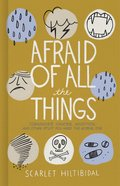 Afraid of All the Things: Tornadoes, Cancer, Adoption, and Other Stuff You Need the Gospel For Hardback