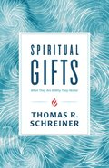 Spiritual Gifts: What They Are and Why They Matter Paperback