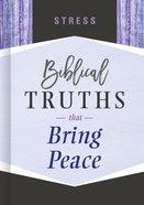 Stress: Biblical Truths That Bring Peace (Biblical Truths God's Way Series) Hardback