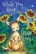 While You Sleep, Little Love Padded Board Book