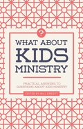 What About Kids Ministry?: Practical Answers to Questions About Kids Ministry Paperback