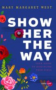 Show Her the Way: Your Guide to Discipling Teen Girls Paperback