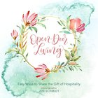Open-Door Living: Easy Ways to Share the Gift of Hospitality