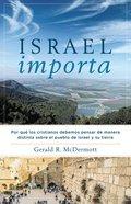 Israel Importa: Por Que Los Cristianos Debemos Pensar De Manera Distinta Sobre El Pueblo De Israel Y Su Tierra Paperback