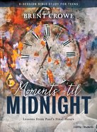 Moments 'Til Midnight Teen Bible Study: Lessons From Paul's Final Hours (Book) Paperback