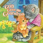 God Gave Me Grandma Board Book