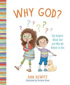 Why God?: Exploring Who God is and Why We Should Believe in Him