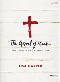 The Gospel of Mark: The Jesus Were Aching For (Bible Study Book)
