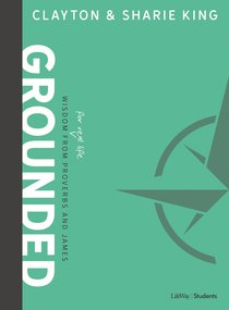 Grounded: Wisdom For Real Life From Proverbs and James (Bible Study Book)