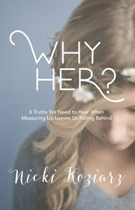 Why Her?:6 Truths We Need to Hear When Measuring Up Leaves Us Falling Behind
