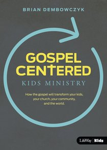Gospel-Centered Kids Ministry (Leaders Guide): How the Gospel Will Transform Your Kids, Your Church, Your Community and the World. (10 Pack)