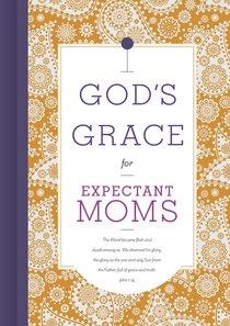Gods Grace For Expectant Moms (Gods Grace For You Series)