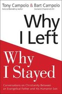 Why I Left, Why I Stayed: Conversations on Christianity Between An Evangelical Father and His Humanist Son Paperback
