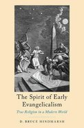 The Spirit of Early Evangelicalism: True Religion in a Modern World Hardback