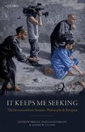 It Keeps Me Seeking: The Invitation From Science, Philosophy and Religion Hardback