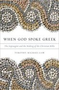 When God Spoke Greek: The Septuagint and the Making of the Christian Bible Paperback