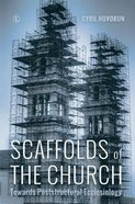 Scaffolds of the Church: Towards Poststructural Ecclesiology Paperback
