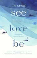 See, Love, Be: Making Sense of Life With Mindfulness