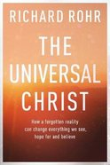 The Universal Christ: How a Forgotten Reality Can Change Everything We See, Hope For and Believe Paperback