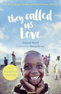 They Called Us Love: The Story of Christine Jones and Africa's Street Children