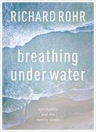 Breathing Under Water: Spirituality and the Twelve Steps Paperback