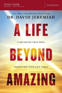 A Life Beyond Amazing: 9 Decisions That Will Transform Your Life Today (Study Guide)