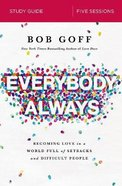 Everybody, Always: Becoming Love in a World Full of Setbacks and Difficult People (Study Guide) Paperback