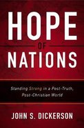 Hope of Nations: Standing Strong in a Post-Truth, Post-Christian World Paperback