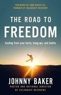 The Road to Freedom: Healing From Your Hurts, Hang-Ups and Habits Hardback