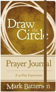 Draw the Circle: A 40-Day Experiement (Prayer Journal)