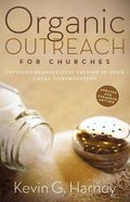 Organic Outreach For Churches: Infusing Evangelistic Passion in Your Local Congregation Paperback