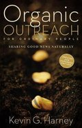 Organic Outreach For Ordinary People: Sharing Good News Naturally Paperback
