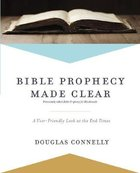 Bible Prophecy Made Clear: A User-Friendly Look At the End Times Paperback