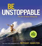 Be Unstoppable: The Art of Never Giving Up (Poster Included)