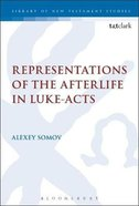 Representations of the Afterlife in Luke-Acts (Library Of New Testament Studies Series) Paperback