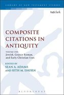 Composite Citations in Antiquity : Jewish, Graeco-Roman, and Early Christian Uses (Volume #01) (Library Of New Testament Studies Series) Paperback