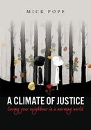A Climate of Justice: Loving Your Neighbour in a Warming World Paperback