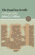 Dead Sea Scrolls, The: A Biography (#13 in Lives Of Great Religious Books Series)