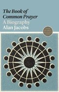 Book of Common Prayer, The: A Biography (#16 in Lives Of Great Religious Books Series)