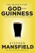 The Search For God and Guinness: A Biography of the Beer That Changed the World Paperback