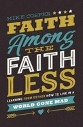 Faith Among the Faithless: Learning From Esther How to Live in a World Gone Mad Paperback