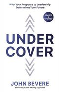 Under Cover: Why Your Response to Leadership Determines Your Future (Fully)