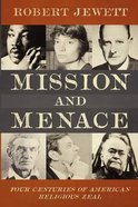 Mission and Menace: Four Centuries of American Religious Zeal Paperback