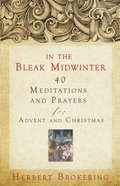 In the Bleak Midwinter: Forty Meditations and Prayers For Advent and Christmas Paperback