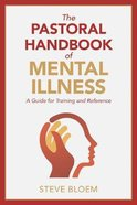 The Pastoral Handbook of Mental Illness: A Guide For Training and Reference Paperback
