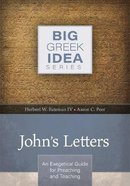 John's Letters - An Exegetical Guide For Preaching and Teaching (Big Greek Idea Series)