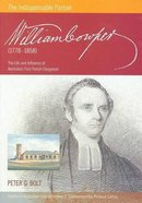 William Cowper the Indispensable Parson - the Life and Influence of Australia's First Parish Clergyman (Commemorative Pictorial Ed) (1778-1858)