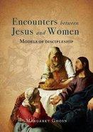 Encounters Between Jesus and Women: Models of Discipleship Paperback