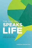 The God Who Speaks Life: A Short Introduction to the Christian Faith Paperback